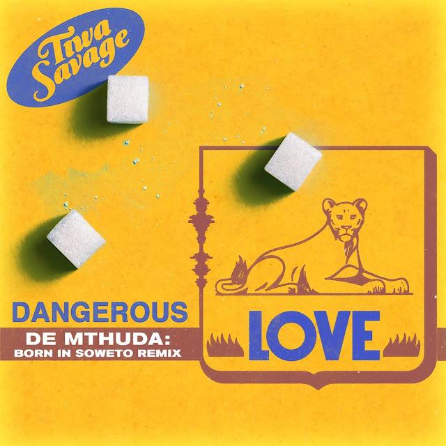 Tiwa Savage - Dangerous Love (De Mthuda_ Born In Soweto Remix)