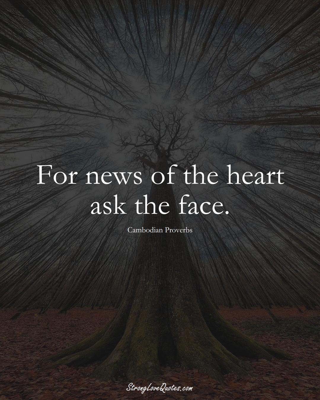 For news of the heart ask the face. (Cambodian Sayings);  #AsianSayings