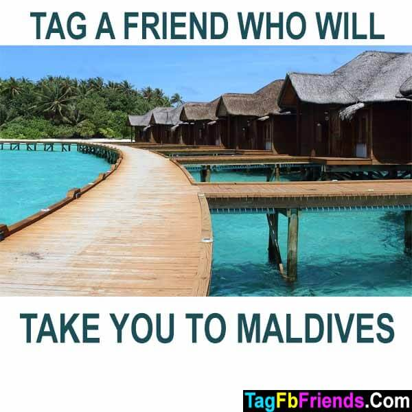 Tag a friend who will take you to maldives