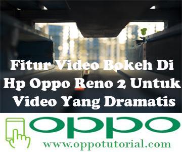 Fitur Video Bokeh Di Hp Oppo Reno 2 Untuk Video Yang Dramatis