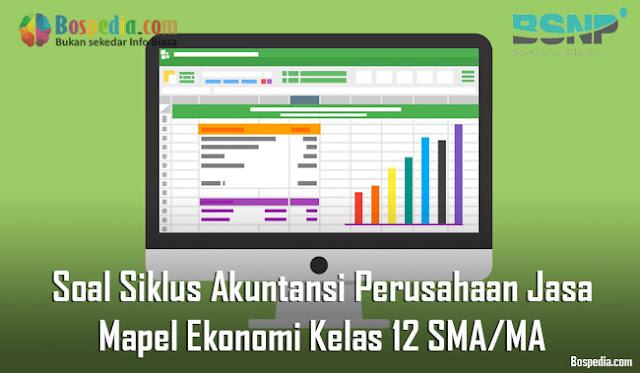 Soal Siklus Akuntansi Perusahaan Jasa Mapel Ekonomi Kelas 12 SMA/MA