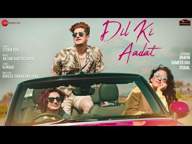 Song  :  Dil Ki Aadat Song Lyrics Singer  :  Stebin Ben Lyrics  :  Kumaar Music  :  Anjjan Bhattacharya Director  :  Rakesh Thakar aka Raka