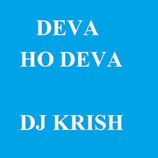 DEVA HO DEVA MIX - DJ KRISH