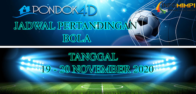 JADWAL PERTANDINGAN BOLA 19 – 20 NOVEMBER 2020