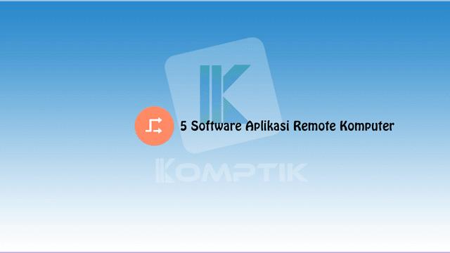 5 Software Aplikasi Remote Komputer