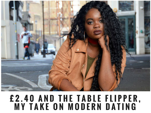 LIFESTYLE | £2.40 AND THE TABLE FLIPPER, MY TAKE ON MODERN DATING