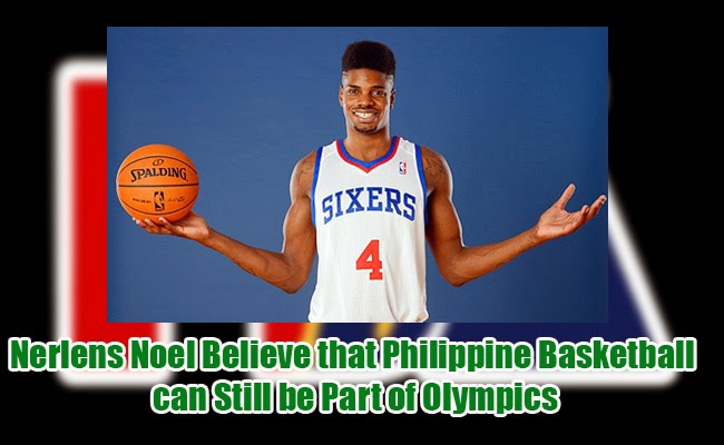 Nerlens Noel Believe that Philippine Basketball can Still be Part of Olympics