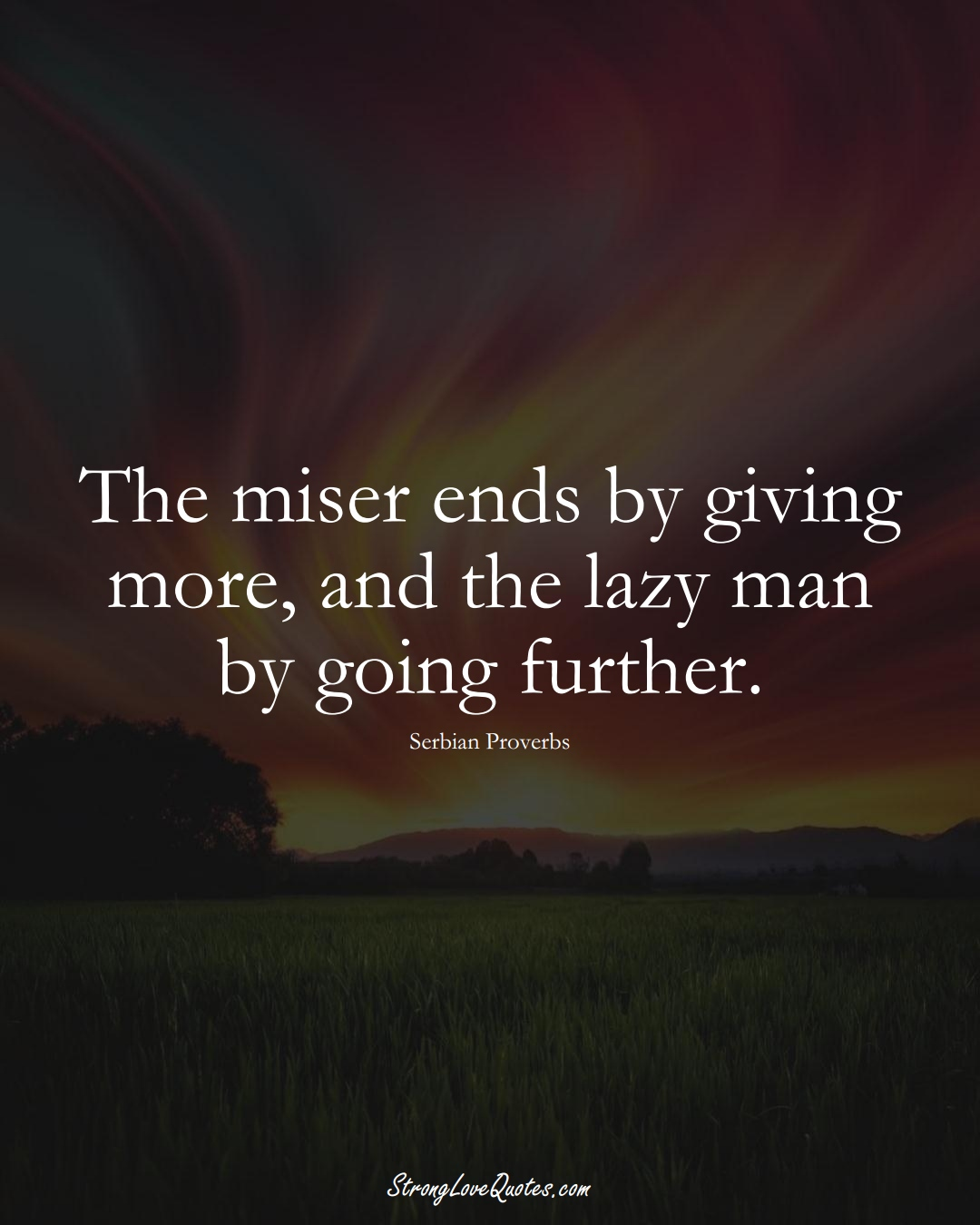 The miser ends by giving more, and the lazy man by going further. (Serbian Sayings);  #EuropeanSayings