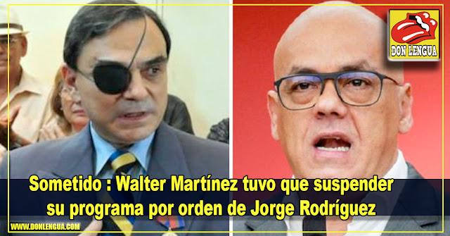 Sometido : Walter Martínez tuvo que suspender su programa por orden de Jorge Rodríguez
