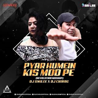 PYAR HUMEIN KIS MOD PE - REVOLUTION MASHUP - DJ SMILEE X DJ CHIRAG