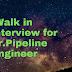 Walk in interview for Sr.Pipeline Engineer