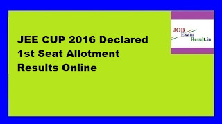 JEE CUP 2016 Declared 1st Seat Allotment Results Online