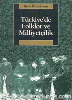 Arzu Öztürkmen - Türkiye'de Folklor ve Milliyetçilik