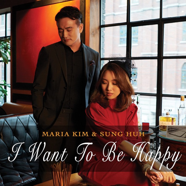 Maria Kim & Huh Sung – I Want to Be Happy