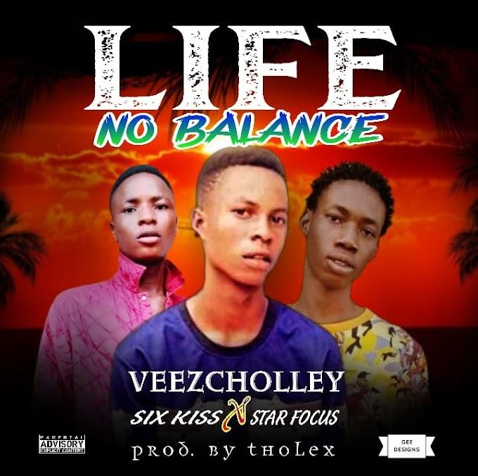[Music] Veezcholley ft SixKiss x StarFocus -Life No Balance  @oluwaveezcholl1