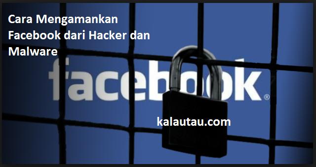 kalautau.com - Cara Mengamankan Facebook dari Hacker dan Malware