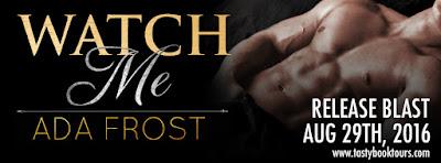 Release Blast & Giveaway:  Watch Me – Ada Frost