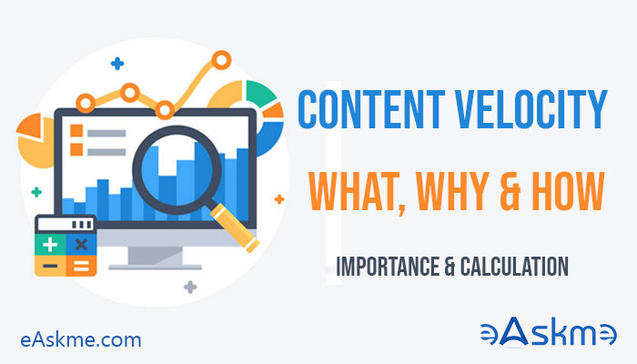 Content Velocity: What is it,  Why it is important and How to Calculate it?: eAskme