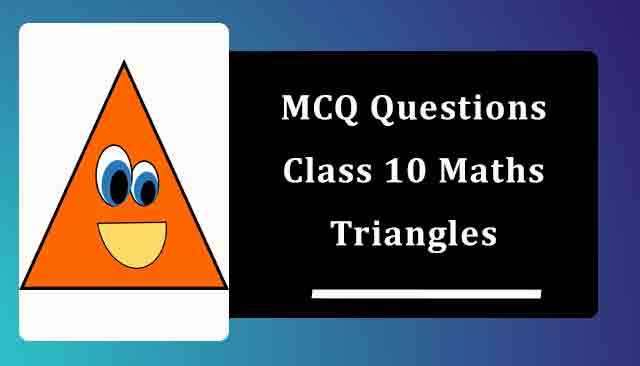 MCQ Questions for Class 10 Maths Chapter 6 Triangles with Answers