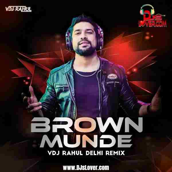 Brown Munde Remix VDJ Rahul Delhi mp3 download