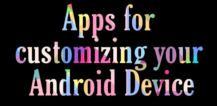 Apps For Customizing Android Device -updated April 2021