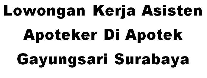 Lowongan Kerja Asisten Apoteker Di Apotek Gayungsari Surabaya