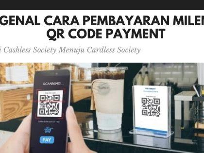 QR Code Payment : Selamat Datang di Era Pembayaran Cardless ala Milenial