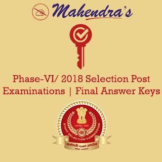 SSC | Phase-VI/ 2018 Selection Post Examinations | Final Answer Keys
