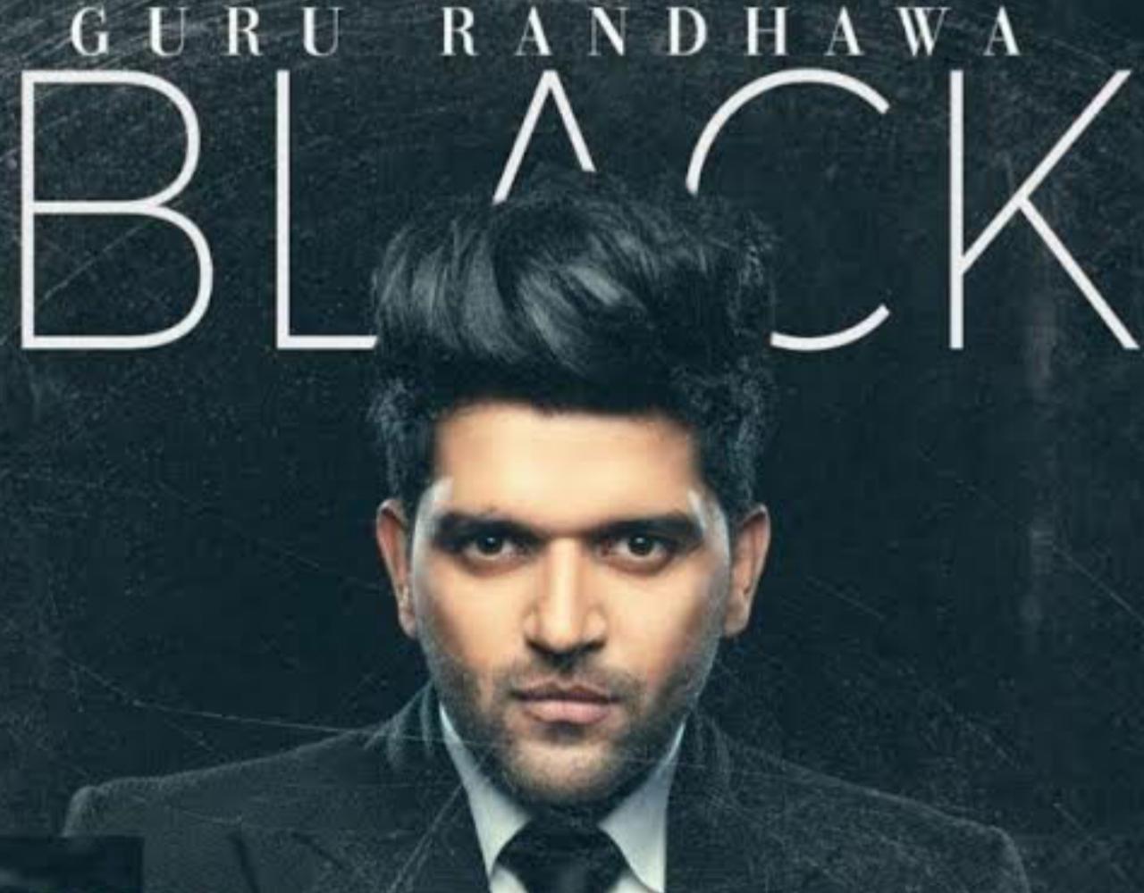 Black Punjabi song lyrics, Sung Guru Randhawa.