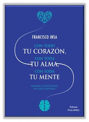 Libro de Francisco Insa, dimensión somática, psicológica y espiritual, desarrollo armónico de la persona, formación afectiva, sexualidad humana, amor verdadero, felicidad y virtud