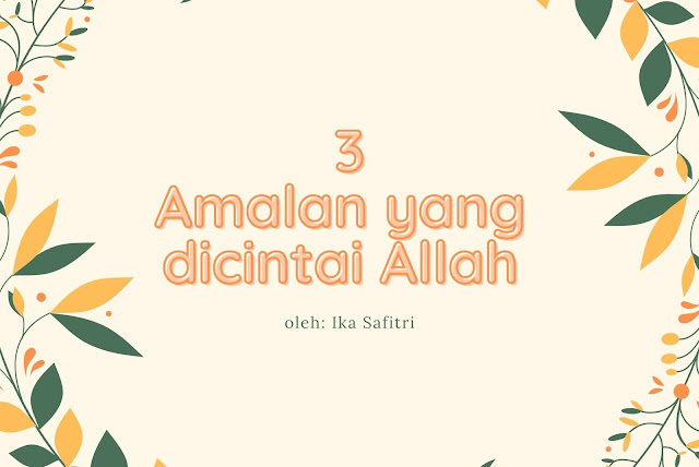 Tiga Amalan yang Dicintai Allah SWT