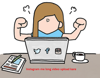 Instagram me long video upload kaise kare ?