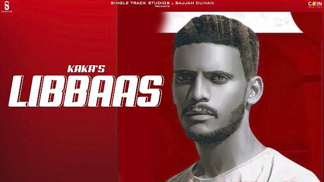 Song  :  Libaas Song Lyrics Singer  :  Kaka Lyrics  :  Kaka Music  :  Kaka