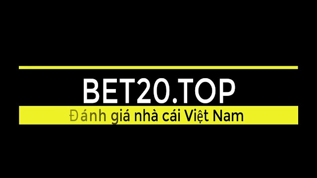 Bet20.top Trang đánh giá nhà cái uy tín tại Việt Nam