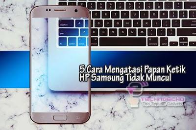 Cara Mengatasi Papan Ketik Keyboard HP Samsung Tidak Muncul
