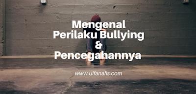 Mengenal Perilaku Bullying Dan Pencegahannya