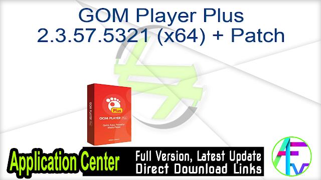 GOM Player Plus 2.3.57.5321 (x64) + Patch
