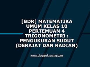 [BDR] Matematika Umum Kelas 10 Semester Genap Pertemuan 4 Trigonometri : Pengukuran Sudut (Derajat dan Radian)