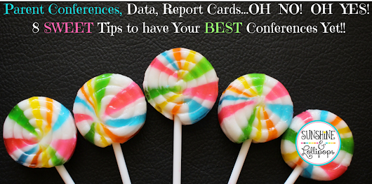 Parent Conferences, Data, Report Cards...OH NO! OH YES! 8 SWEET Tips to have the BEST Conferences Yet!!