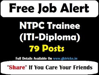 NTPC Trainee (ITI-Diploma) 79 Posts