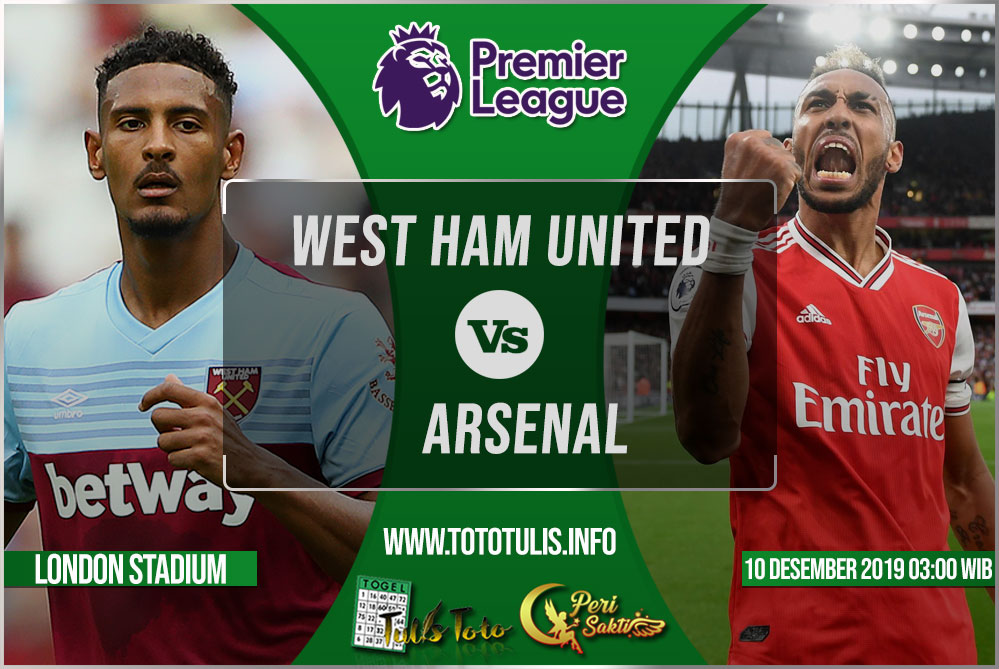 Prediksi West Ham United vs Arsenal 10 Desember 2019
