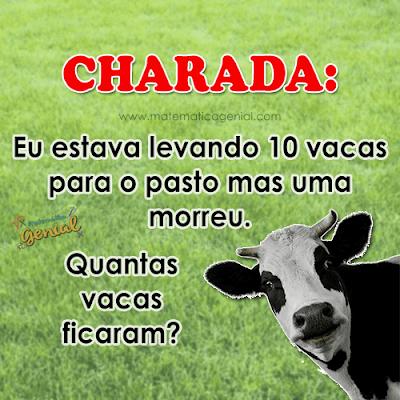 Charada: Eu estava levando 10 vacas para o pasto mas uma morreu...