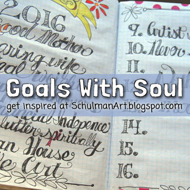use your art journal to set goals http://schulmanart.blogspot.com/2016/03/goals-with-soul.html