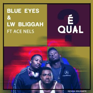 Blue Eyes & LW - É Qual (feat. Nelson Nhachungue (Ace Nels)