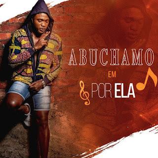 BAIXAR MP3 || Abuchamo Munhoto - Por Ela || 2019