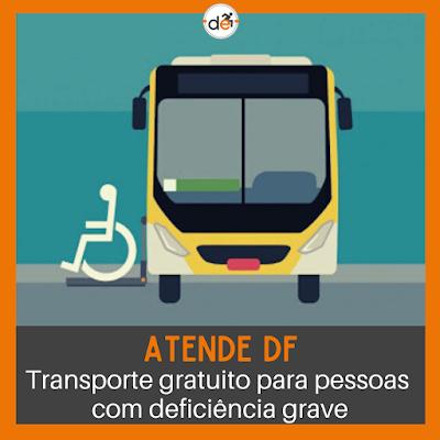 A imagem mostra o desenho de um ônibus com o elevador para cadeirante e abaixo o texto: Atende DF, Transporte gratuito para pessoas com deficiência grave