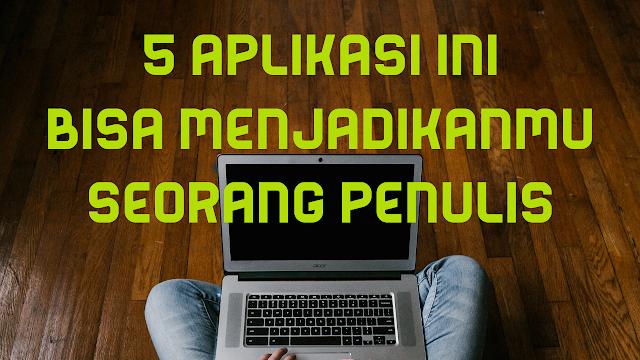 5 Aplikasi Ini Bisa Menjadikanmu Seorang Penulis