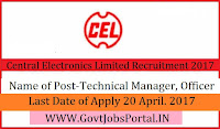 Central Electronics Limited Recruitment 2017 – Technical Manager, Officer