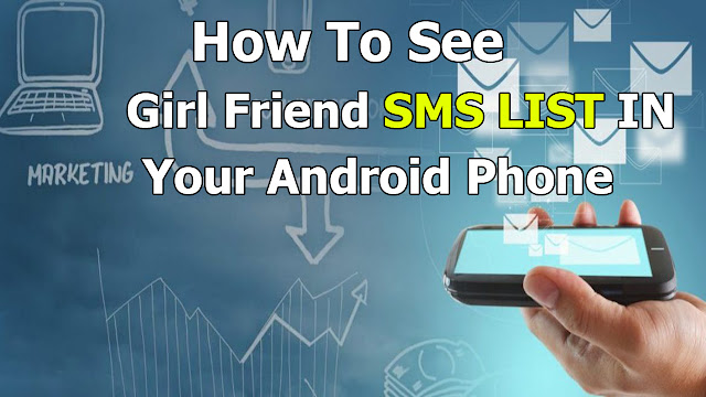 How to See Girl friend  SMS List in you Android phone