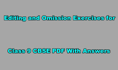 Editing and Omission Exercises for Class 9 CBSE PDF With Answers.